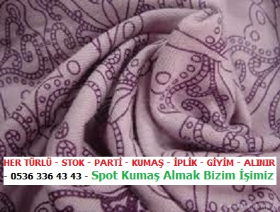 __HER TÜRLÜ - STOK - PARTİ - KUMAŞ - İPLİK - GİYİM - ALINIR - 0536 336 43 43 - Spot Kumaş Almak Bizim İşimiz.
