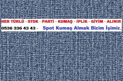 ucuz denim kumaş HER TÜRLÜ - STOK - PARTİ - KUMAŞ - İPLİK - GİYİM - ALINIR  0536 336 43 43 -    Spot Kumaş Almak Bizim İşimiz.