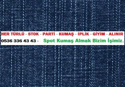 ucuz kot kumaşı HER TÜRLÜ - STOK - PARTİ - KUMAŞ - İPLİK - GİYİM - ALINIR  0536 336 43 43 -    Spot Kumaş Almak Bizim İşimiz.