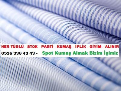 ucuz gömlek kumaşı HER TÜRLÜ - STOK - PARTİ - KUMAŞ - İPLİK - GİYİM - ALINIR  0536 336 43 43 -    Spot Kumaş Almak Bizim İşimiz