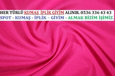İPEK . HER TÜRLÜ KUMAŞ  İPLİK GİYİM ALINIR. 0536 336 43 43
