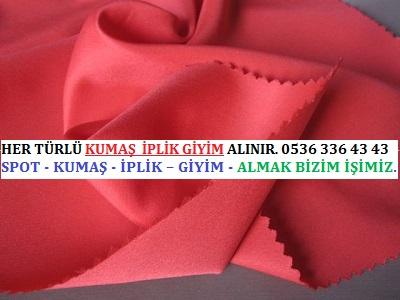 İPEK HER TÜRLÜ KUMAŞ  İPLİK GİYİM ALINIR. 0536 336 43 43