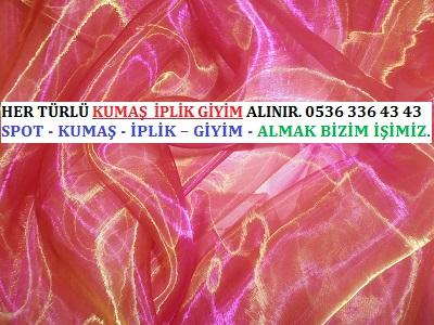 organze HER TÜRLÜ KUMAŞ  İPLİK GİYİM ALINIR. 0536 336 43 43