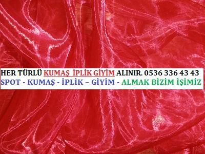 organze kumaş HER TÜRLÜ KUMAŞ  İPLİK GİYİM ALINIR. 0536 336 43 43