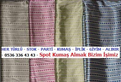 HER TÜRLÜ - STOK - PARTİ - KUMAŞ - İPLİK - GİYİM - ALINIR - 0536 336 43 43 - Spot Kumaş Almak Bizim İşimiz.-.