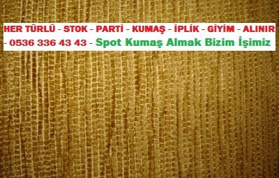 şönil kumaş HER TÜRLÜ - STOK - PARTİ - KUMAŞ - İPLİK - GİYİM - ALINIR - 0536 336 43 43 - Spot Kumaş Almak Bizim İşimiz