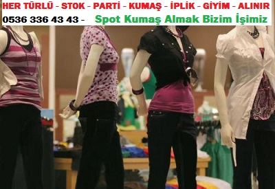 hazır giyim modası  HER TÜRLÜ - STOK - PARTİ - KUMAŞ - İPLİK - GİYİM - ALINIR - 0536 336 43 43 - Spot Kumaş Almak Bizim İşimiz