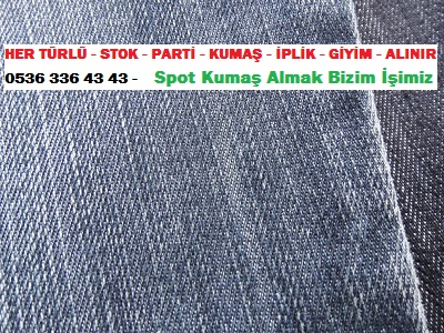 kot kumaşı HER TÜRLÜ - STOK - PARTİ - KUMAŞ - İPLİK - GİYİM - ALINIR  0536 336 43 43 -    Spot Kumaş Almak Bizim İşimiz