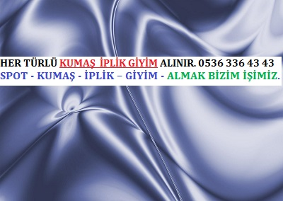 parça kumaş alanlar HER TÜRLÜ KUMAŞ  İPLİK GİYİM ALINIR. 0536 336 43 43