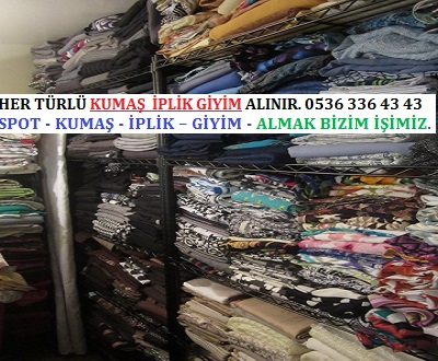 kumaş . HER TÜRLÜ KUMAŞ  İPLİK GİYİM ALINIR. 0536 336 43 43