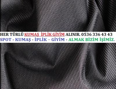 kumaş HER TÜRLÜ KUMAŞ  İPLİK GİYİM ALINIR. 0536 336 43 43